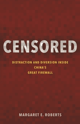 Censored: Distraction and Diversion Inside China's Great Firewall