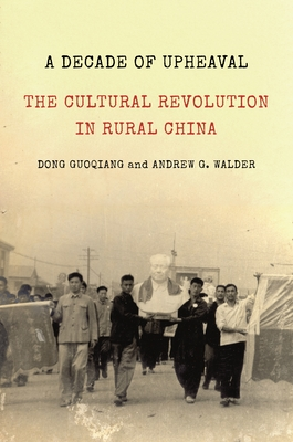 A Decade of Upheaval: The Cultural Revolution in Rural China