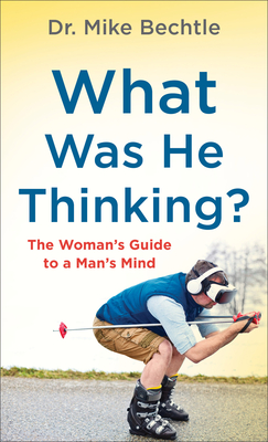 What Was He Thinking?: The Woman's Guide to a Man's Mind