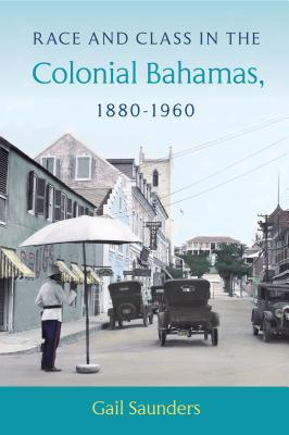 Race and Class in the Colonial Bahamas, 1880-1960