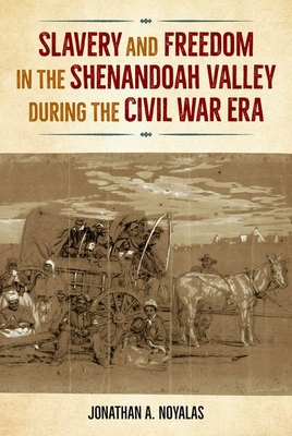 Slavery and Freedom in the Shenandoah Valley during the Civil War Era