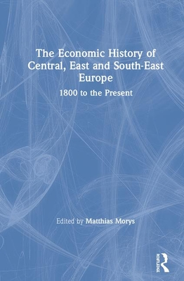 The Economic History of Central, East and South-East Europe: 1800 to the Present