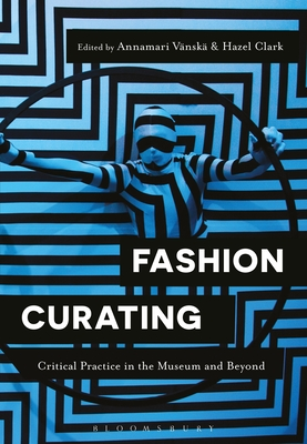 Fashion Curating: Critical Practice in the Museum and Beyond