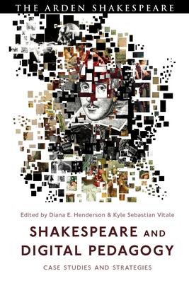 Shakespeare and Digital Pedagogy: Case Studies and Strategies