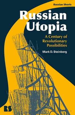 Russian Utopia: A Century of Revolutionary Possibilities