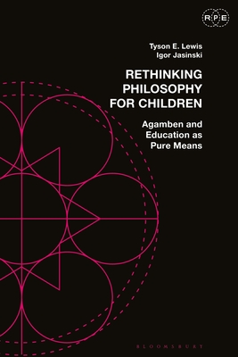 Rethinking Philosophy for Children: Agamben and Education as Pure Means