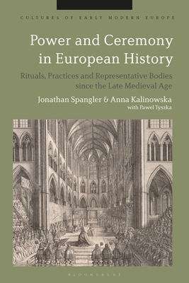 Power and Ceremony in European History: Rituals, Practices and Representative Bodies Since the Late Middle Ages