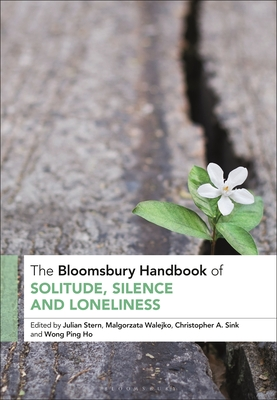 The Bloomsbury Handbook of Solitude, Silence and Loneliness
