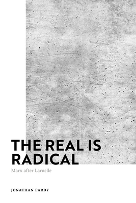 The Real Is Radical: Marx After Laruelle