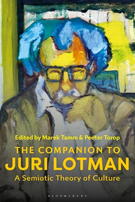 The Companion to Juri Lotman: A Semiotic Theory of Culture