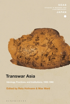 Transwar Asia: Ideology, Practices, and Institutions, 1920-1960