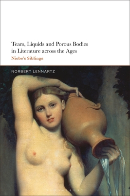 Tears, Liquids and Porous Bodies in Literature Across the Ages: Niobe's Siblings