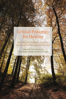 Critical Pedagogy for Healing: Paths Beyond Wellness, Toward a Soul Revival of Teaching and Learning