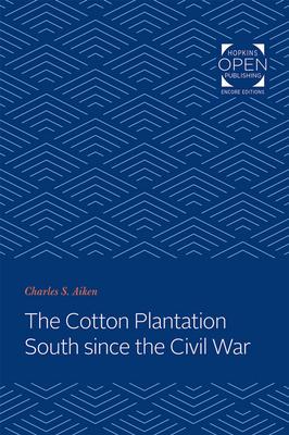 The Cotton Plantation South Since the Civil War