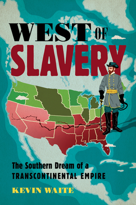 West of Slavery: The Southern Dream of a Transcontinental Empire