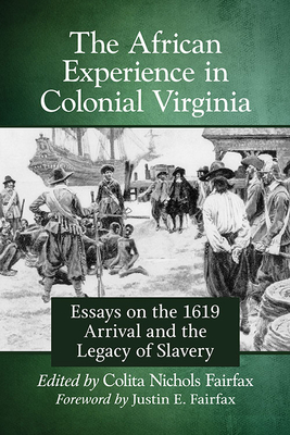 African Experience in Colonial Virginia: Essays on the 1619 Arrival and the Legacy of Slavery
