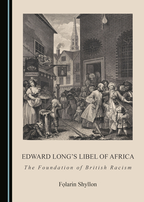Edward Long� (Tm)S Libel of Africa: The Foundation of British Racism