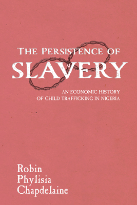 The Persistence of Slavery: An Economic History of Child Trafficking in Nigeria