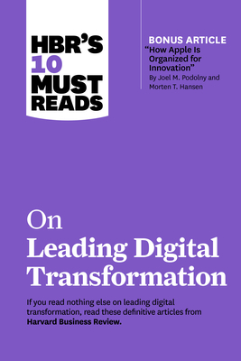 Hbr's 10 Must Reads on Leading Digital Transformation (with Bonus Article how Apple Is Organized for Innovation by Joel M. Podolny and Morten T. Hansen)