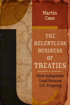 The Relentless Business of Treaties: How Indigenous Land Became U.S. Property