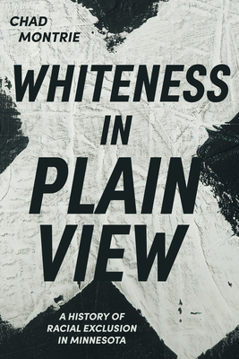 Whiteness in Plain View: A History of Racial Exclusion in Minnesota