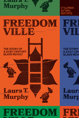 Freedomville: The Story of a 21st-Century Slave Revolt