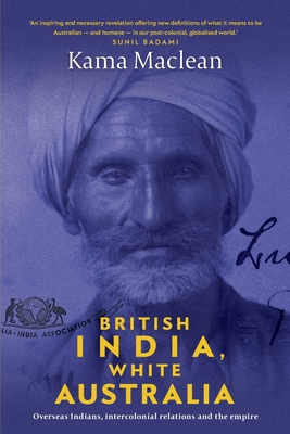 British India, White Australia: Overseas Indians, intercolonial relations and the Empire