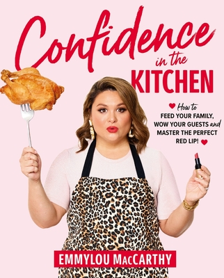 Confidence in the Kitchen: How to Feed Your Family, Wow Your Guests and Master the Perfect Red Lip!