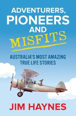 Adventurers, Pioneers and Misfits: Australia's Most Amazing True Life Stories