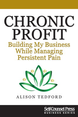 Chronic Profit: Building Your Small Business While Managing Persistent Pain