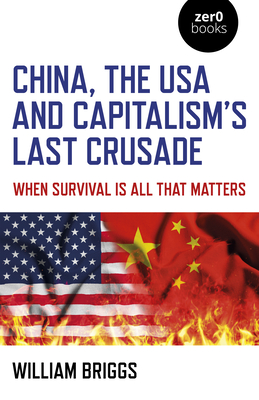China, the USA and Capitalism's Last Crusade: When Survival Is All That Matters