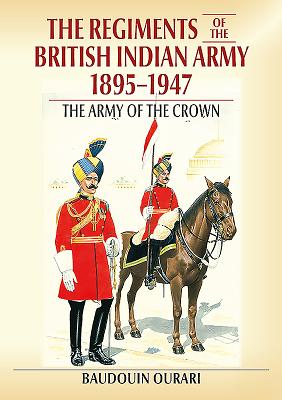 Regiments of the British Indian Army 1895-1947