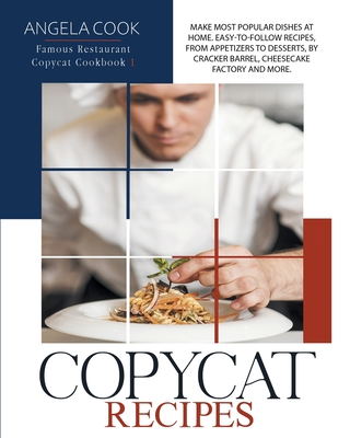 Copycat Recipes: Make Most Popular Dishes at Home. Easy-To-Follow Recipes, from Appetizers to Desserts, by Cracker Barrel, Cheesecake Factory and More