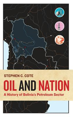 Oil and Nation: A History of Bolivia's Petroleum Sector