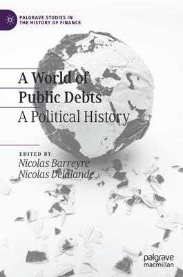 A World of Public Debts: A Political History