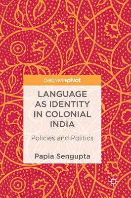 Language as Identity in Colonial India: Policies and Politics