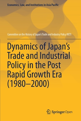 Dynamics of Japan's Trade and Industrial Policy in the Post Rapid Growth Era (1980-2000)