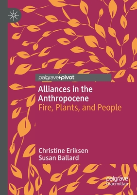 Alliances in the Anthropocene: Fire, Plants, and People