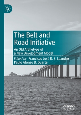 The Belt and Road Initiative: An Old Archetype of a New Development Model