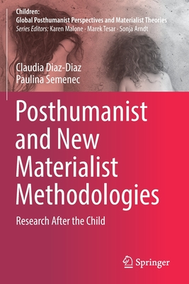 Posthumanist and New Materialist Methodologies: Research After the Child