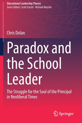 Paradox and the School Leader: The Struggle for the Soul of the Principal in Neoliberal Times
