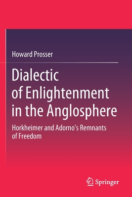 Dialectic of Enlightenment in the Anglosphere: Horkheimer and Adorno's Remnants of Freedom
