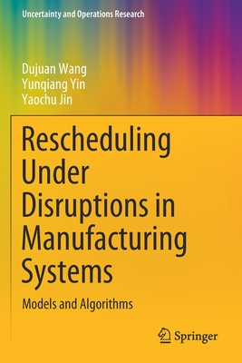 Rescheduling Under Disruptions in Manufacturing Systems: Models and Algorithms