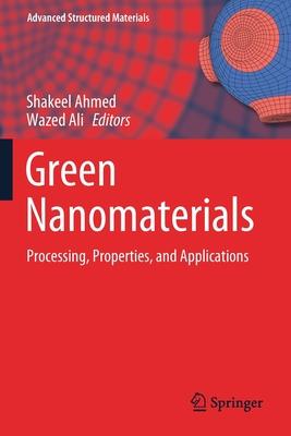 Green Nanomaterials: Processing, Properties, and Applications