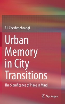 Urban Memory in City Transitions: The Significance of Place in Mind