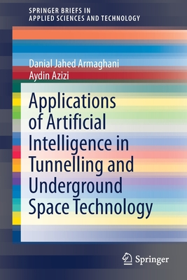 Applications of Artificial Intelligence in Tunnelling and Underground Space Technology