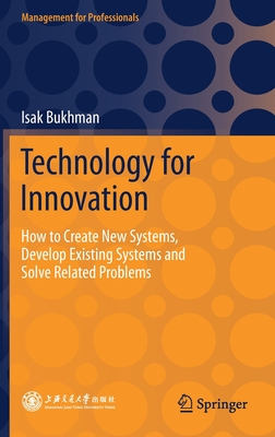 Technology for Innovation: How to Create New Systems, Develop Existing Systems and Solve Related Problems