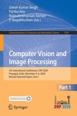 Computer Vision and Image Processing: 5th International Conference, Cvip 2020, Prayagraj, India, December 4-6, 2020, Revised Selected Papers, Part I