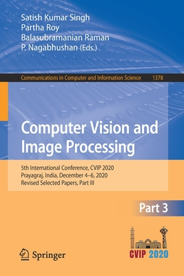 Computer Vision and Image Processing: 5th International Conference, Cvip 2020, Prayagraj, India, December 4-6, 2020, Revised Selected Papers, Part III