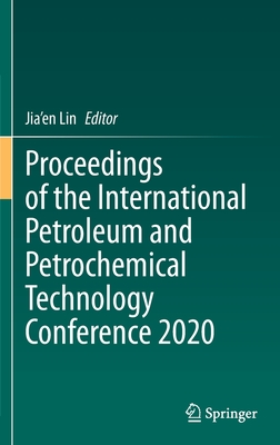 Proceedings of the International Petroleum and Petrochemical Technology Conference 2020